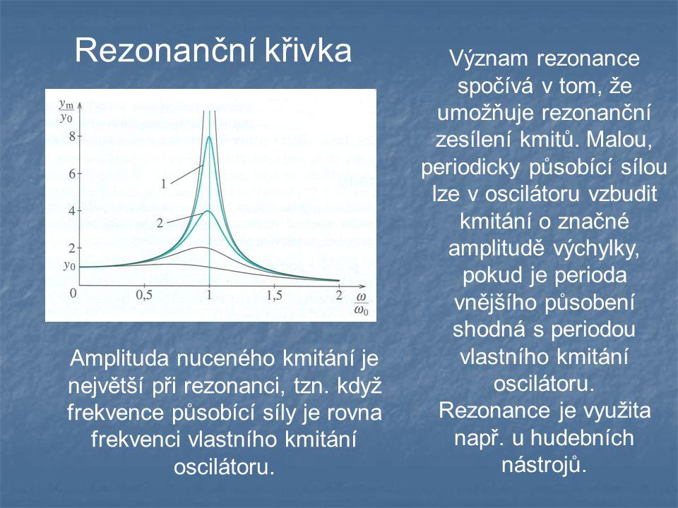 Rezonanční křivka Význam rezonance spočívá v tom, že umožňuje rezonanční zesílení kmitů.