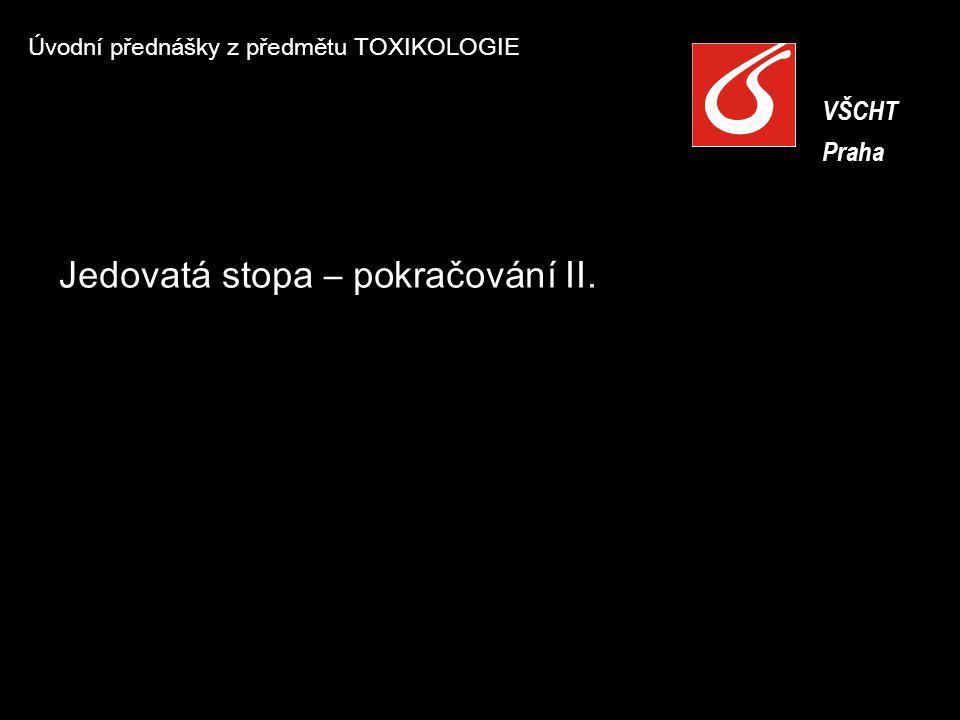 Úvodní přednášky z předmětu TOXIKOLOGIE VŠCHT Praha VŠCHT Praha Jedovatá stopa – pokračování II.