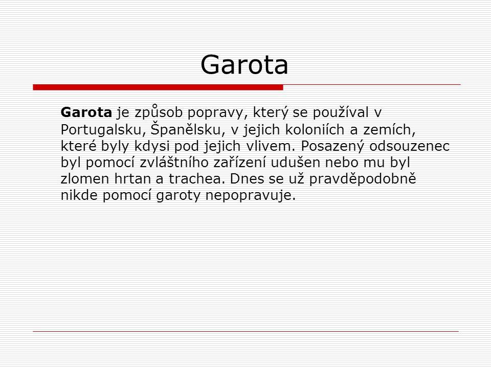 Garota je způsob popravy, který se používal v Portugalsku, Španělsku, v jejich koloniích a zemích, které byly kdysi pod jejich vlivem. Posazený odsouz