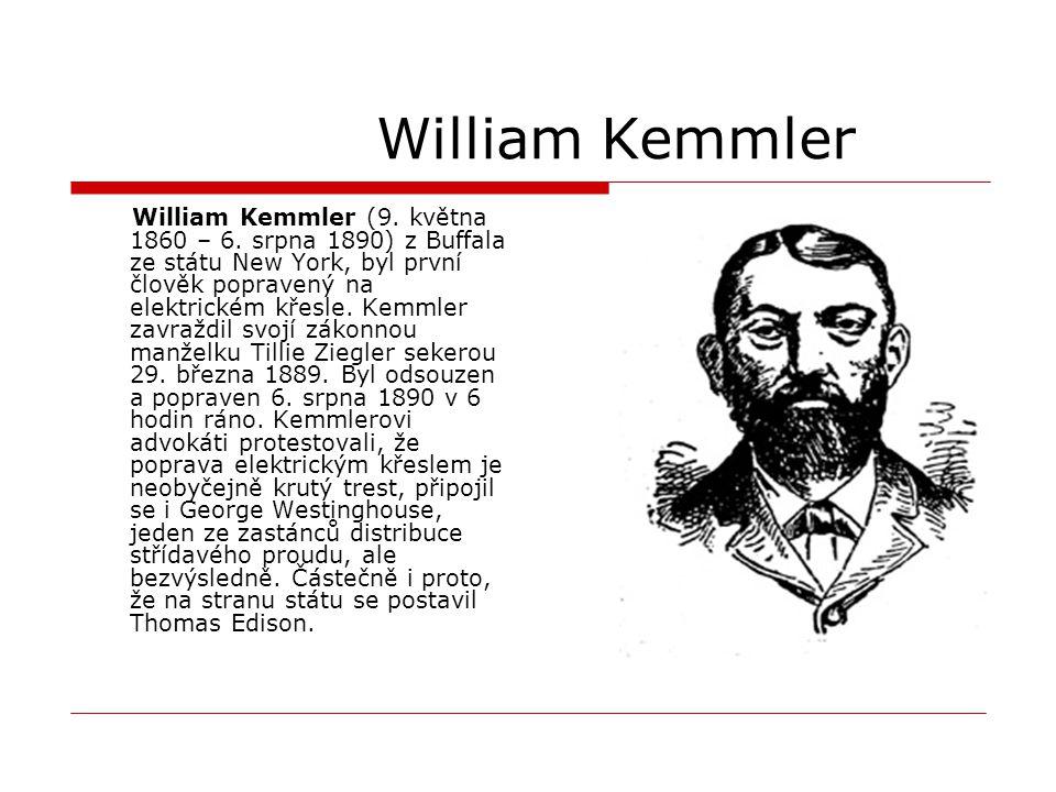William Kemmler William Kemmler (9. května 1860 – 6. srpna 1890) z Buffala ze státu New York, byl první člověk popravený na elektrickém křesle. Kemmle