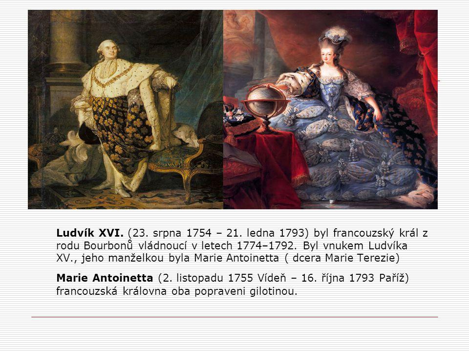 Ludvík XVI. (23. srpna 1754 – 21. ledna 1793) byl francouzský král z rodu Bourbonů vládnoucí v letech 1774–1792. Byl vnukem Ludvíka XV., jeho manželko
