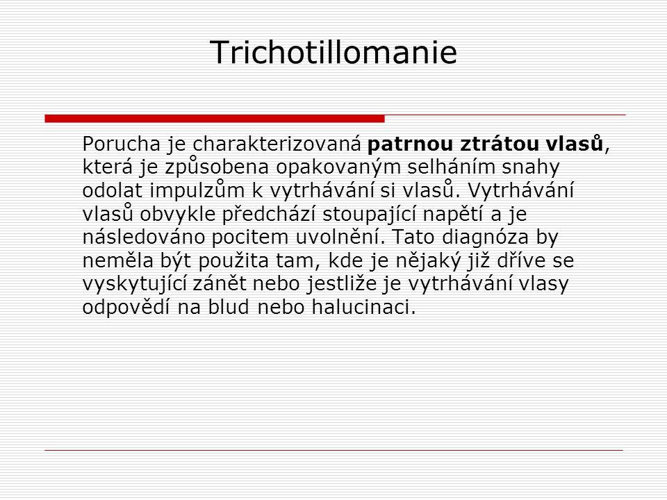 Trichotillomanie Porucha je charakterizovaná patrnou ztrátou vlasů, která je způsobena opakovaným selháním snahy odolat impulzům k vytrhávání si vlasů