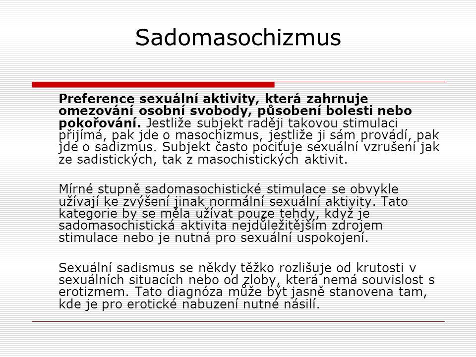 Sadomasochizmus Preference sexuální aktivity, která zahrnuje omezování osobní svobody, působení bolesti nebo pokořování. Jestliže subjekt raději takov