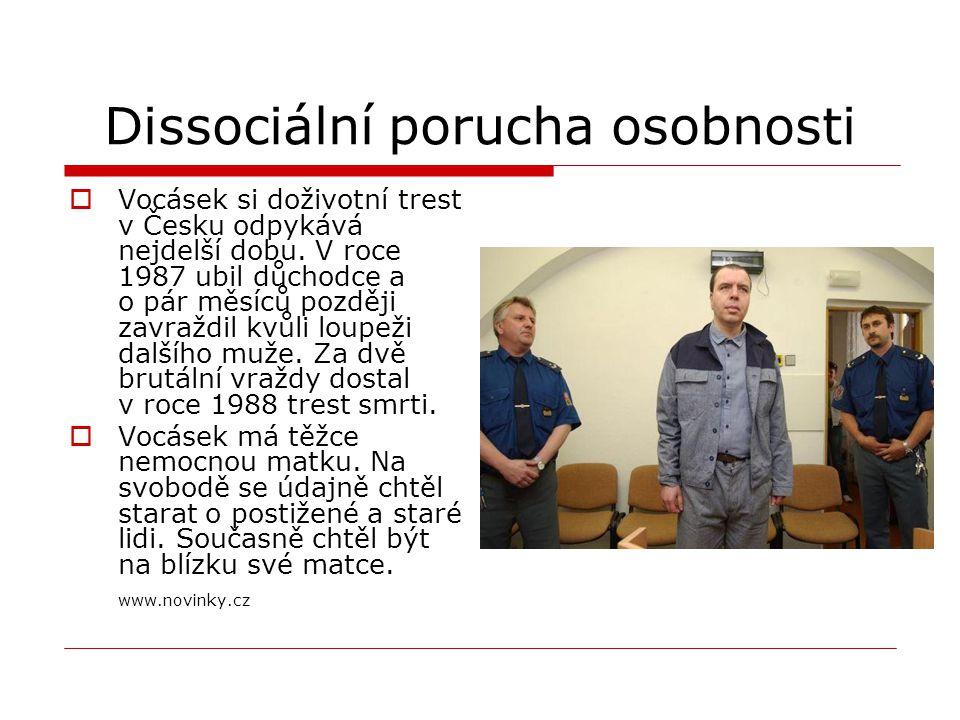 Dissociální porucha osobnosti  Vocásek si doživotní trest v Česku odpykává nejdelší dobu. V roce 1987 ubil důchodce a o pár měsíců později zavraždil