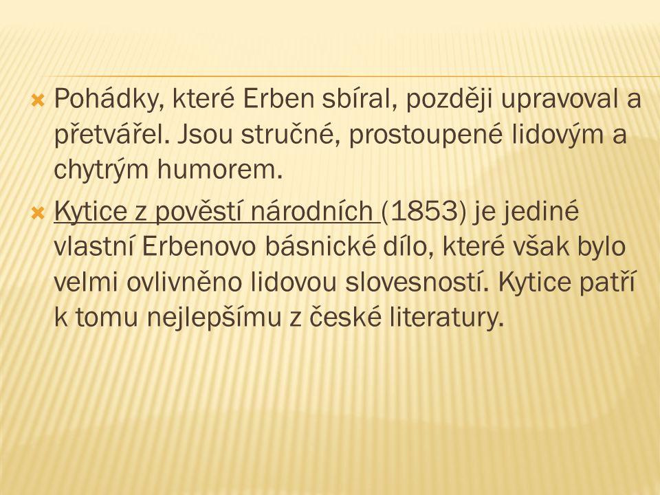  Pohádky, které Erben sbíral, později upravoval a přetvářel.