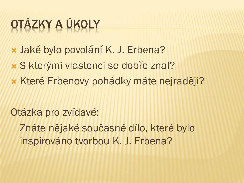  Jaké bylo povolání K.J. Erbena.  S kterými vlastenci se dobře znal.
