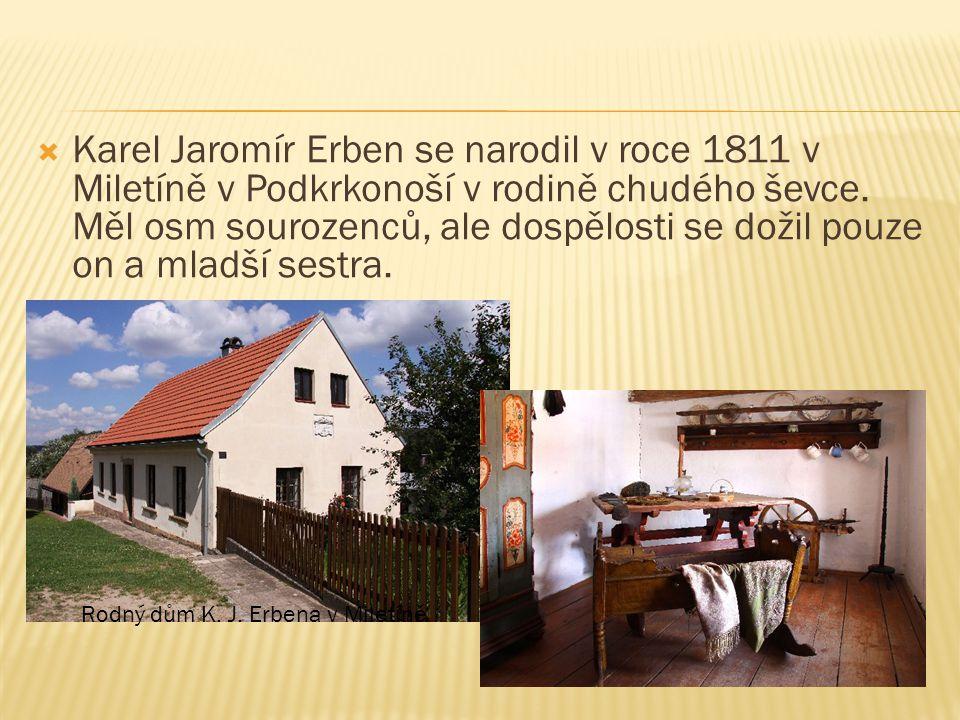  Karel Jaromír Erben se narodil v roce 1811 v Miletíně v Podkrkonoší v rodině chudého ševce.