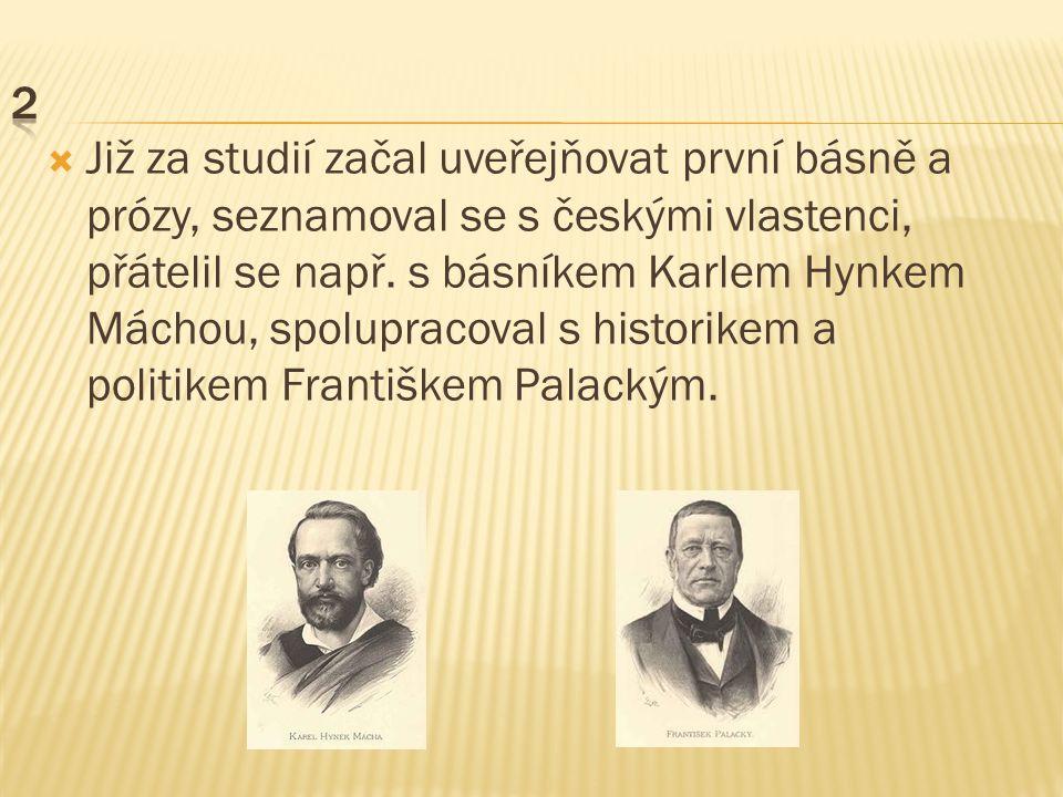 Již za studií začal uveřejňovat první básně a prózy, seznamoval se s českými vlastenci, přátelil se např.