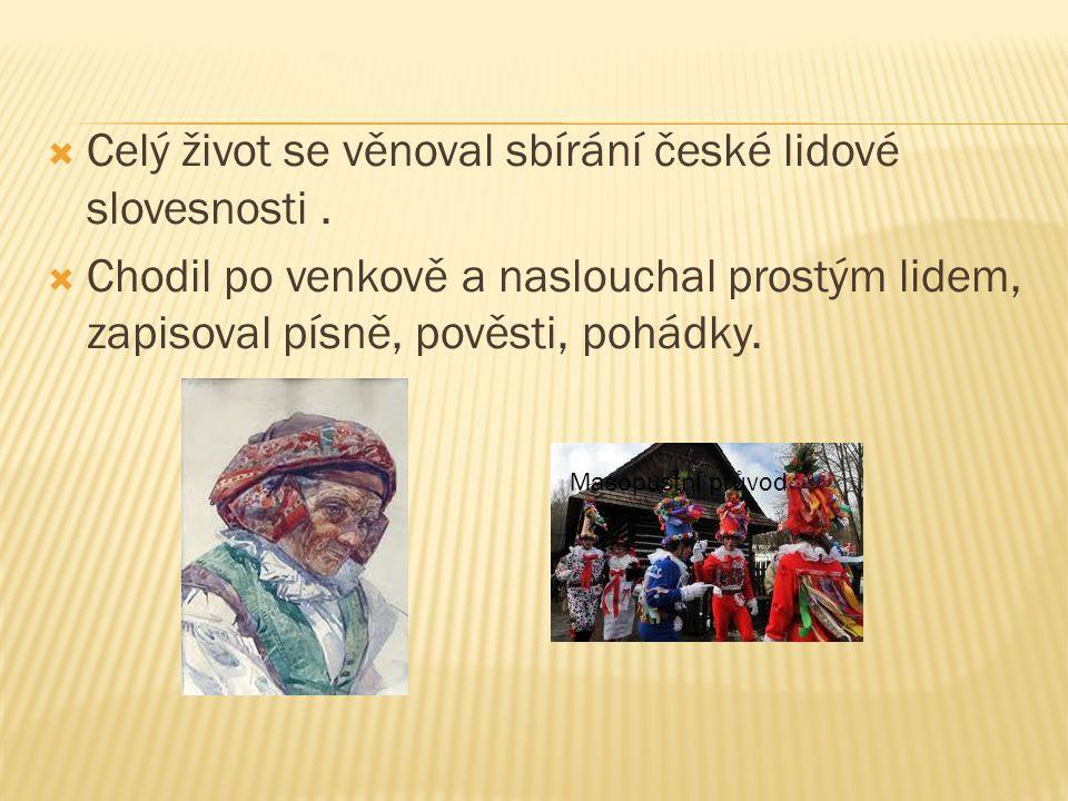  Celý život se věnoval sbírání české lidové slovesnosti.