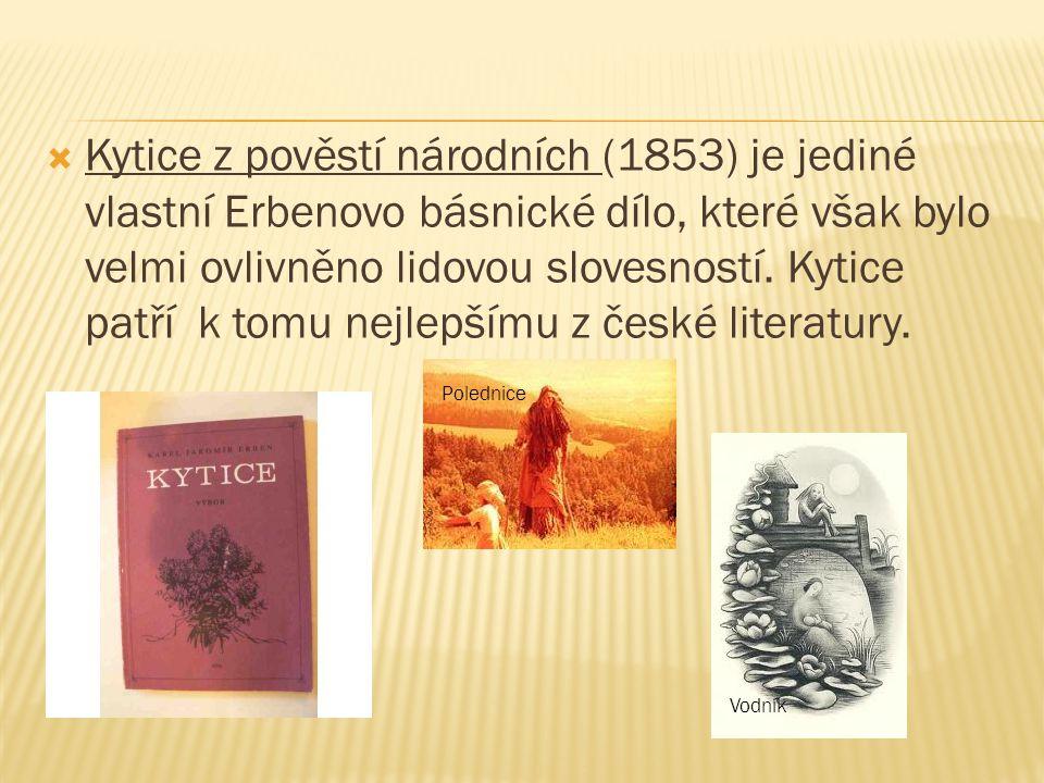  Kytice z pověstí národních (1853) je jediné vlastní Erbenovo básnické dílo, které však bylo velmi ovlivněno lidovou slovesností.