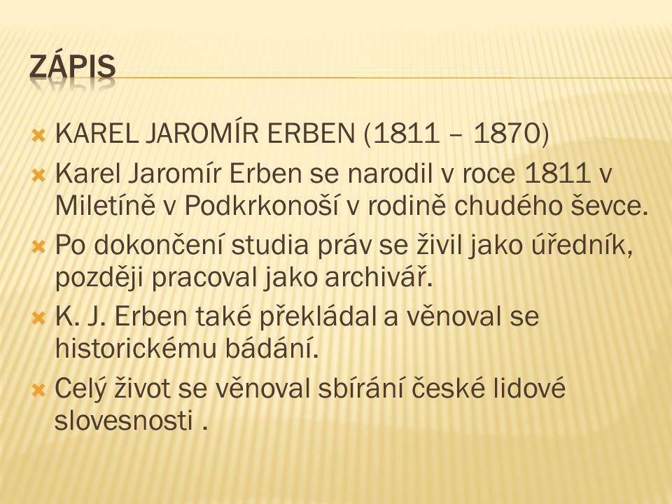 KAREL JAROMÍR ERBEN (1811 – 1870)  Karel Jaromír Erben se narodil v roce 1811 v Miletíně v Podkrkonoší v rodině chudého ševce.