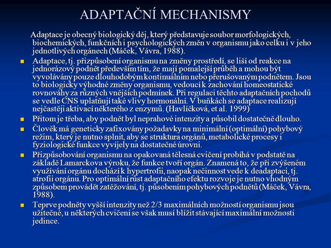 ADAPTAČNÍ MECHANISMY Adaptace je obecný biologický děj, který představuje soubor morfologických, biochemických, funkčních i psychologických změn v org