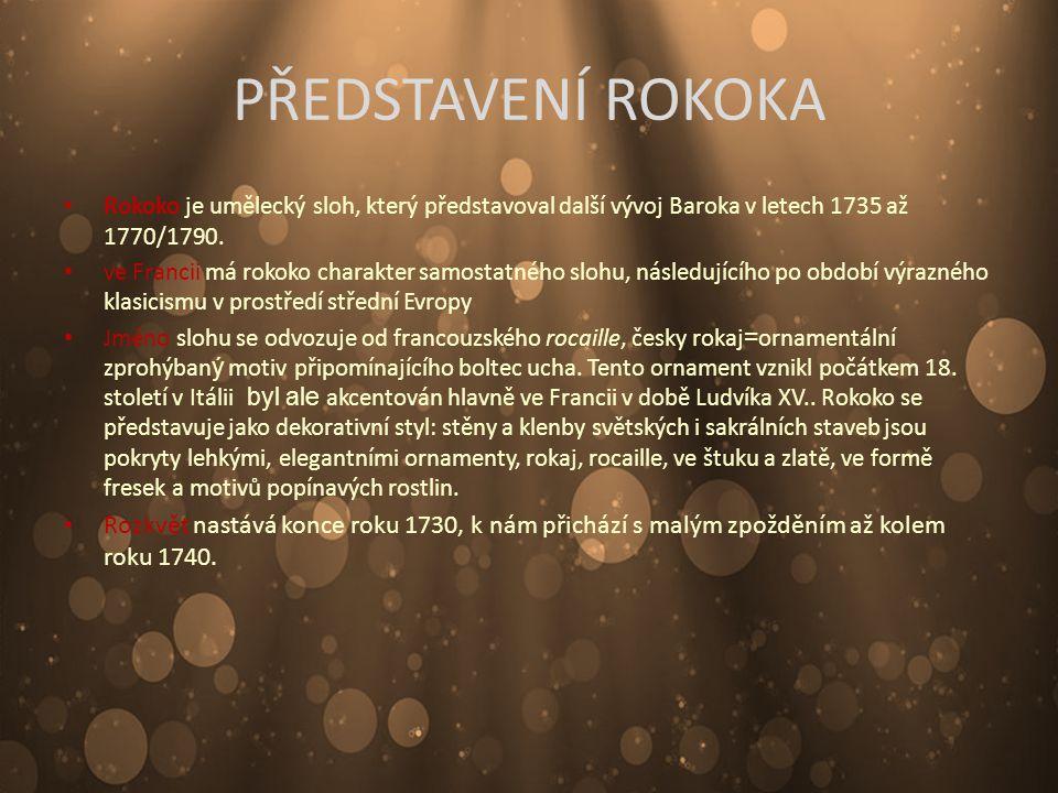 PŘEDSTAVENÍ ROKOKA Rokoko je umělecký sloh, který představoval další vývoj Baroka v letech 1735 až 1770/1790. ve Francii má rokoko charakter samostatn