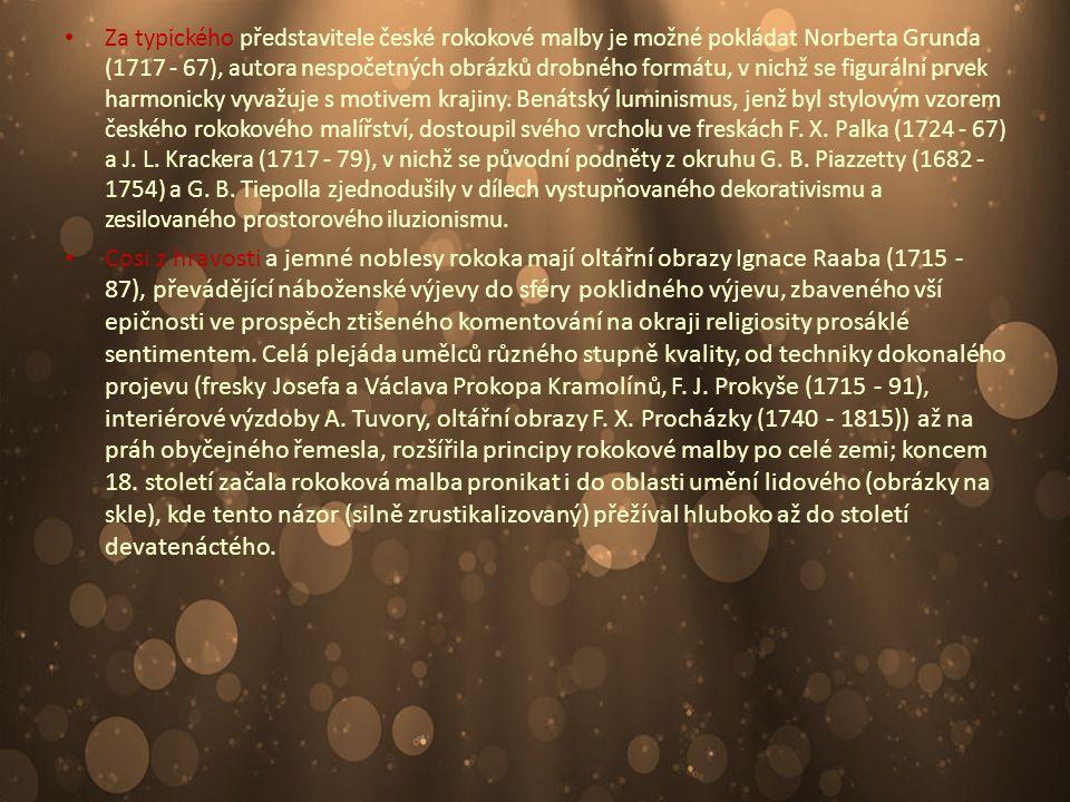 Za typického představitele české rokokové malby je možné pokládat Norberta Grunda (1717 - 67), autora nespočetných obrázků drobného formátu, v nichž s