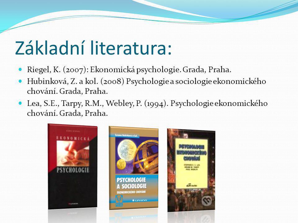 Základní literatura: Riegel, K. (2007): Ekonomická psychologie. Grada, Praha. Hubinková, Z. a kol. (2008) Psychologie a sociologie ekonomického chován