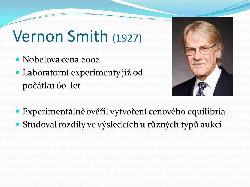 Vernon Smith (1927) Nobelova cena 2002 Laboratorní experimenty již od počátku 60. let Experimentálně ověřil vytvoření cenového equilibria Studoval roz