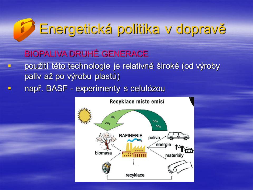 Energetická politika v dopravě BIOPALIVA DRUHÉ GENERACE  použití této technologie je relativně široké (od výroby paliv až po výrobu plastů)  např.