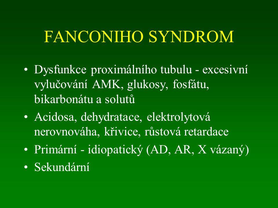 FANCONIHO SYNDROM Dysfunkce proximálního tubulu - excesivní vylučování AMK, glukosy, fosfátu, bikarbonátu a solutů Acidosa, dehydratace, elektrolytová nerovnováha, křivice, růstová retardace Primární - idiopatický (AD, AR, X vázaný) Sekundární
