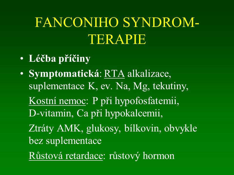 FANCONIHO SYNDROM- TERAPIE Léčba příčiny Symptomatická: RTA alkalizace, suplementace K, ev. Na, Mg, tekutiny, Kostní nemoc: P při hypofosfatemii, D-vi