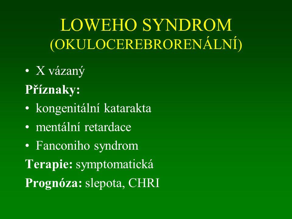 LOWEHO SYNDROM (OKULOCEREBRORENÁLNÍ) X vázaný Příznaky: kongenitální katarakta mentální retardace Fanconiho syndrom Terapie: symptomatická Prognóza: slepota, CHRI