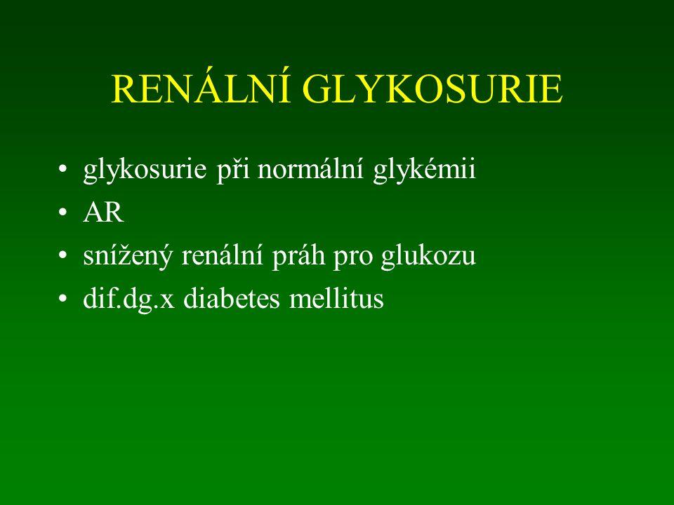 RENÁLNÍ GLYKOSURIE glykosurie při normální glykémii AR snížený renální práh pro glukozu dif.dg.x diabetes mellitus