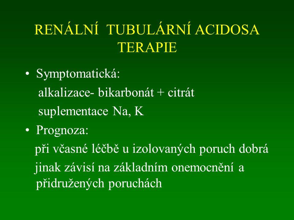 RENÁLNÍ TUBULÁRNÍ ACIDOSA TERAPIE Symptomatická: alkalizace- bikarbonát + citrát suplementace Na, K Prognoza: při včasné léčbě u izolovaných poruch do