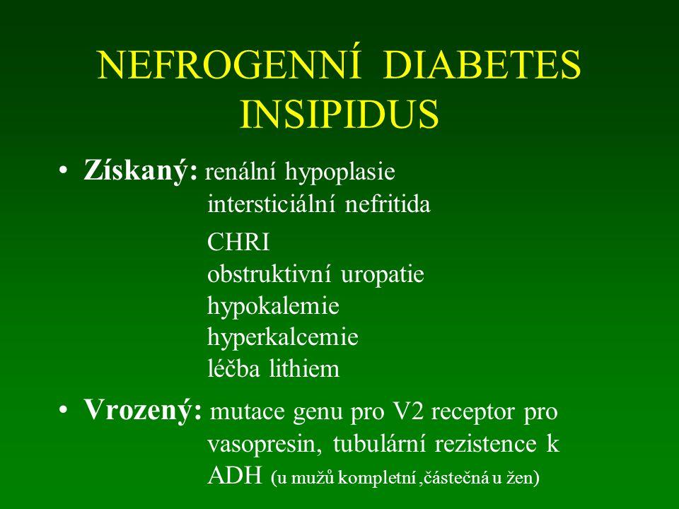 NEFROGENNÍ DIABETES INSIPIDUS Získaný: renální hypoplasie intersticiální nefritida CHRI obstruktivní uropatie hypokalemie hyperkalcemie léčba lithiem