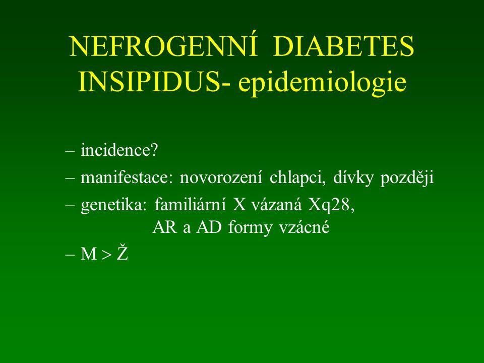 NEFROGENNÍ DIABETES INSIPIDUS- epidemiologie –incidence? –manifestace: novorození chlapci, dívky později –genetika: familiární X vázaná Xq28, AR a AD