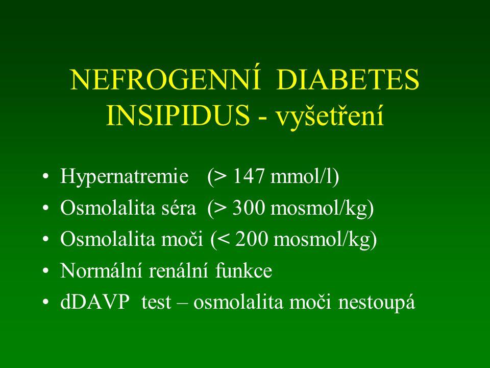 NEFROGENNÍ DIABETES INSIPIDUS - vyšetření Hypernatremie (> 147 mmol/l) Osmolalita séra (> 300 mosmol/kg) Osmolalita moči (< 200 mosmol/kg) Normální renální funkce dDAVP test – osmolalita moči nestoupá