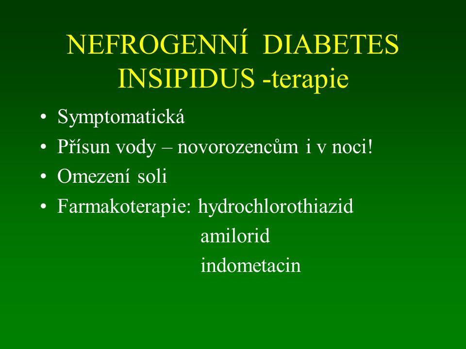 NEFROGENNÍ DIABETES INSIPIDUS -terapie Symptomatická Přísun vody – novorozencům i v noci! Omezení soli Farmakoterapie: hydrochlorothiazid amilorid ind