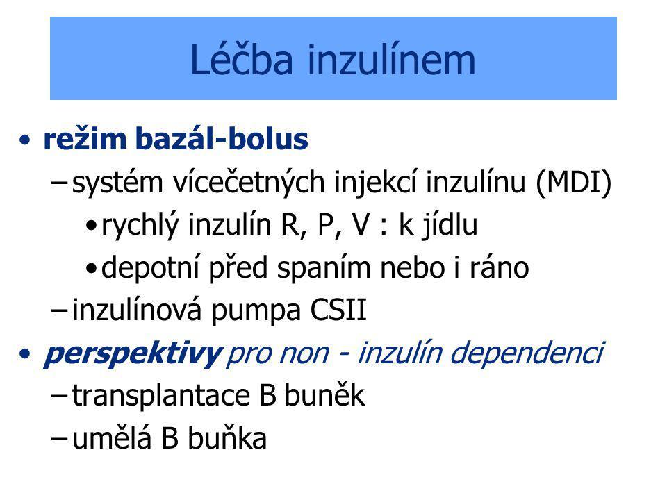 Léčba inzulínem režim bazál-bolus –systém vícečetných injekcí inzulínu (MDI) rychlý inzulín R, P, V : k jídlu depotní před spaním nebo i ráno –inzulínová pumpa CSII perspektivy pro non - inzulín dependenci –transplantace B buněk –umělá B buňka