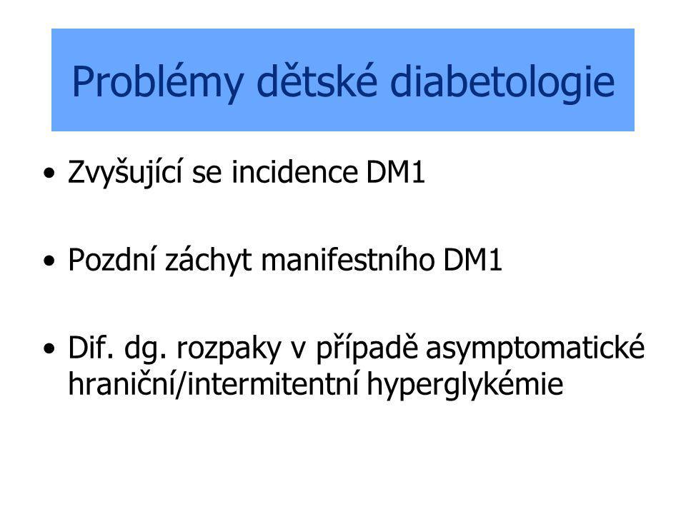 Problémy dětské diabetologie Zvyšující se incidence DM1 Pozdní záchyt manifestního DM1 Dif. dg. rozpaky v případě asymptomatické hraniční/intermitentn