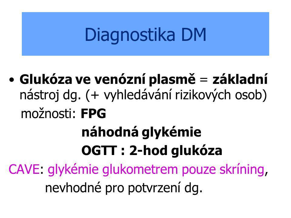 Diagnostika DM Glukóza ve venózní plasmě = základní nástroj dg. (+ vyhledávání rizikových osob) možnosti: FPG náhodná glykémie OGTT : 2-hod glukóza CA