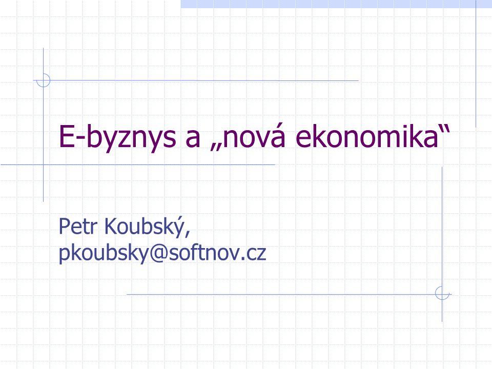 """E-byznys a """"nová ekonomika Petr Koubský, pkoubsky@softnov.cz"""