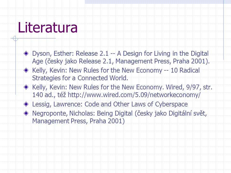 Literatura Dyson, Esther: Release 2.1 -- A Design for Living in the Digital Age (česky jako Release 2.1, Management Press, Praha 2001).