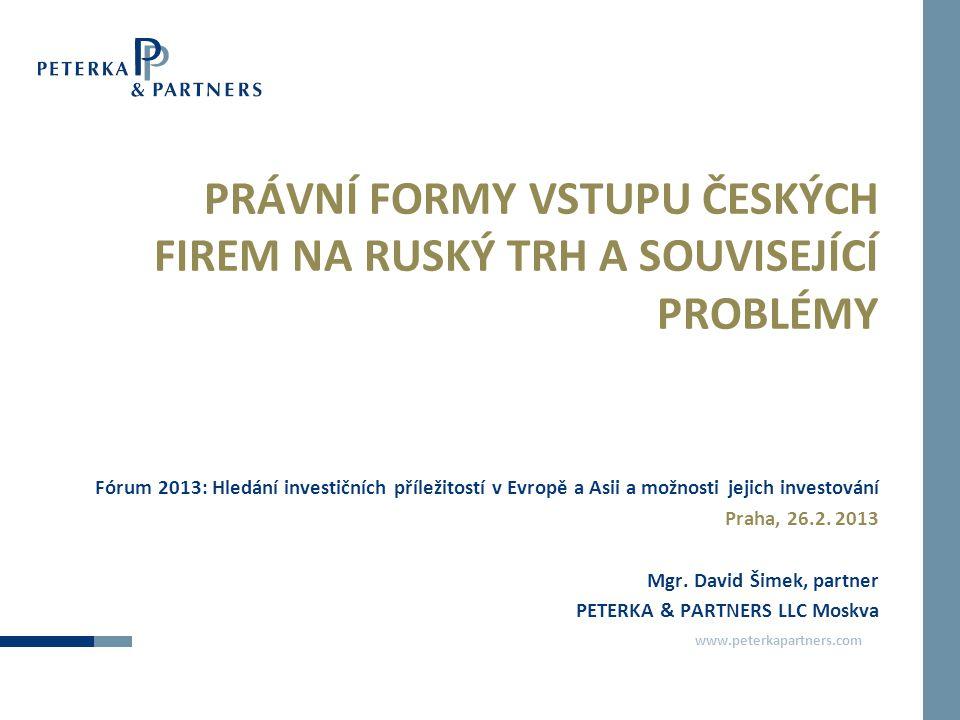 www.peterkapartners.com PRÁVNÍ FORMY VSTUPU ČESKÝCH FIREM NA RUSKÝ TRH A SOUVISEJÍCÍ PROBLÉMY Fórum 2013: Hledání investičních příležitostí v Evropě a Asii a možnosti jejich investování Praha, 26.2.