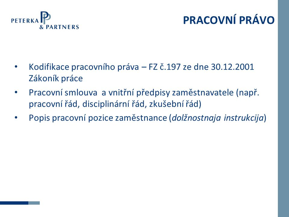 Kodifikace pracovního práva – FZ č.197 ze dne 30.12.2001 Zákoník práce Pracovní smlouva a vnitřní předpisy zaměstnavatele (např.