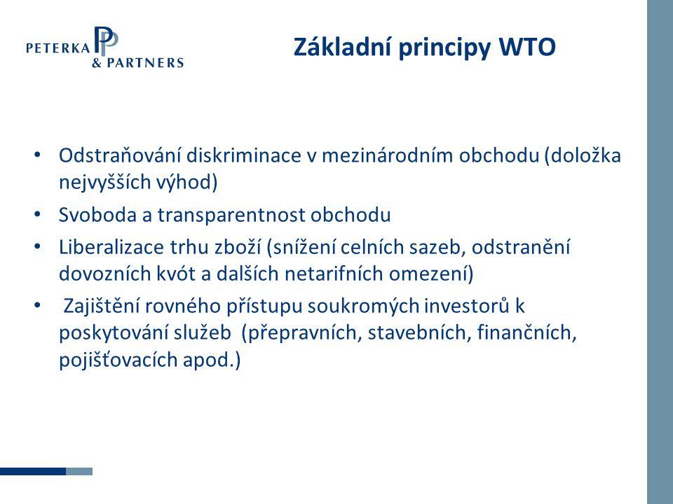 Základní principy WTO Odstraňování diskriminace v mezinárodním obchodu (doložka nejvyšších výhod) Svoboda a transparentnost obchodu Liberalizace trhu zboží (snížení celních sazeb, odstranění dovozních kvót a dalších netarifních omezení) Zajištění rovného přístupu soukromých investorů k poskytování služeb (přepravních, stavebních, finančních, pojišťovacích apod.)