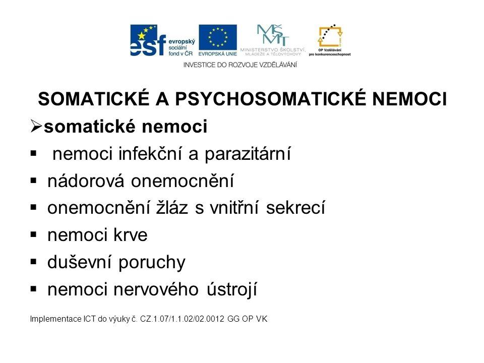 SOMATICKÉ A PSYCHOSOMATICKÉ NEMOCI  somatické nemoci  nemoci infekční a parazitární  nádorová onemocnění  onemocnění žláz s vnitřní sekrecí  nemo