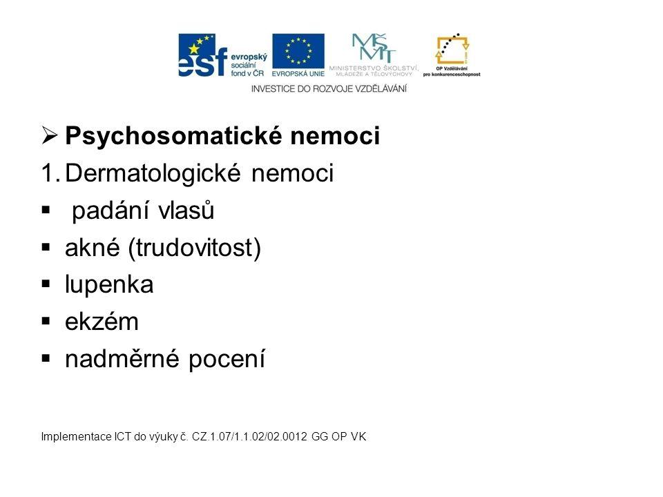  Psychosomatické nemoci 1.Dermatologické nemoci  padání vlasů  akné (trudovitost)  lupenka  ekzém  nadměrné pocení Implementace ICT do výuky č.