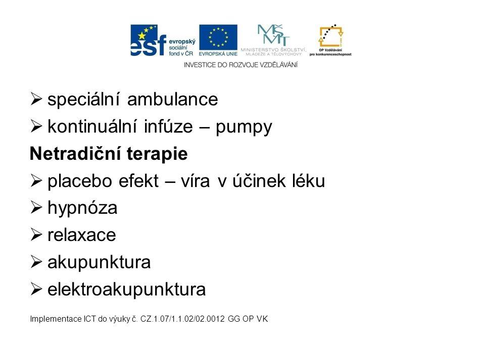  speciální ambulance  kontinuální infúze – pumpy Netradiční terapie  placebo efekt – víra v účinek léku  hypnóza  relaxace  akupunktura  elektr