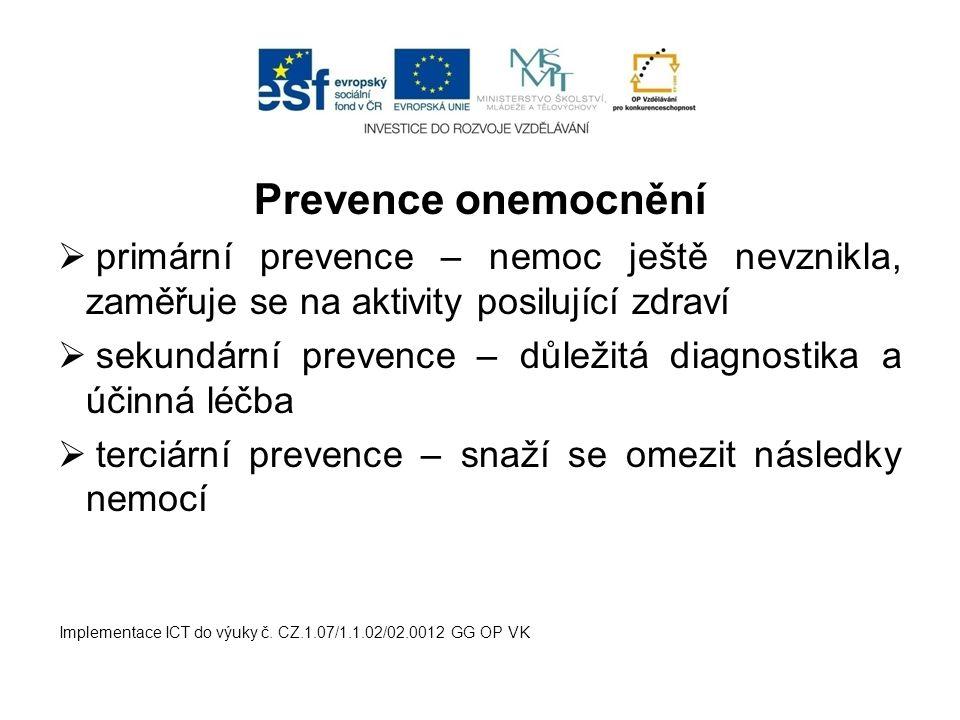 Prevence onemocnění  primární prevence – nemoc ještě nevznikla, zaměřuje se na aktivity posilující zdraví  sekundární prevence – důležitá diagnostik