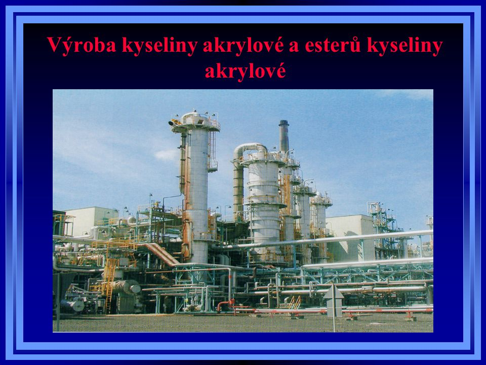 Vlastnosti kyseliny akrylové a esterů kyseliny akrylové LátkaTeplota tání (101325 Pa) Teplota varu (101325 Pa) Jednotka Kyselina akrylová11,8 – 13,1141,6°C Methylakrylát- 76,8580,2°C Ethylakrylát- 71,299,5°C n-Butylakrylát- 64,6147,4°C 2-Ethylhexylakrylát- 90216 - 229°C