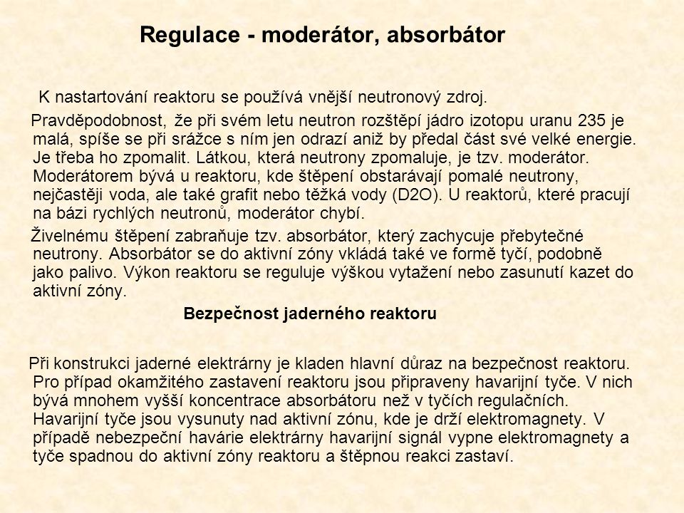 Regulace - moderátor, absorbátor K nastartování reaktoru se používá vnější neutronový zdroj. Pravděpodobnost, že při svém letu neutron rozštěpí jádro