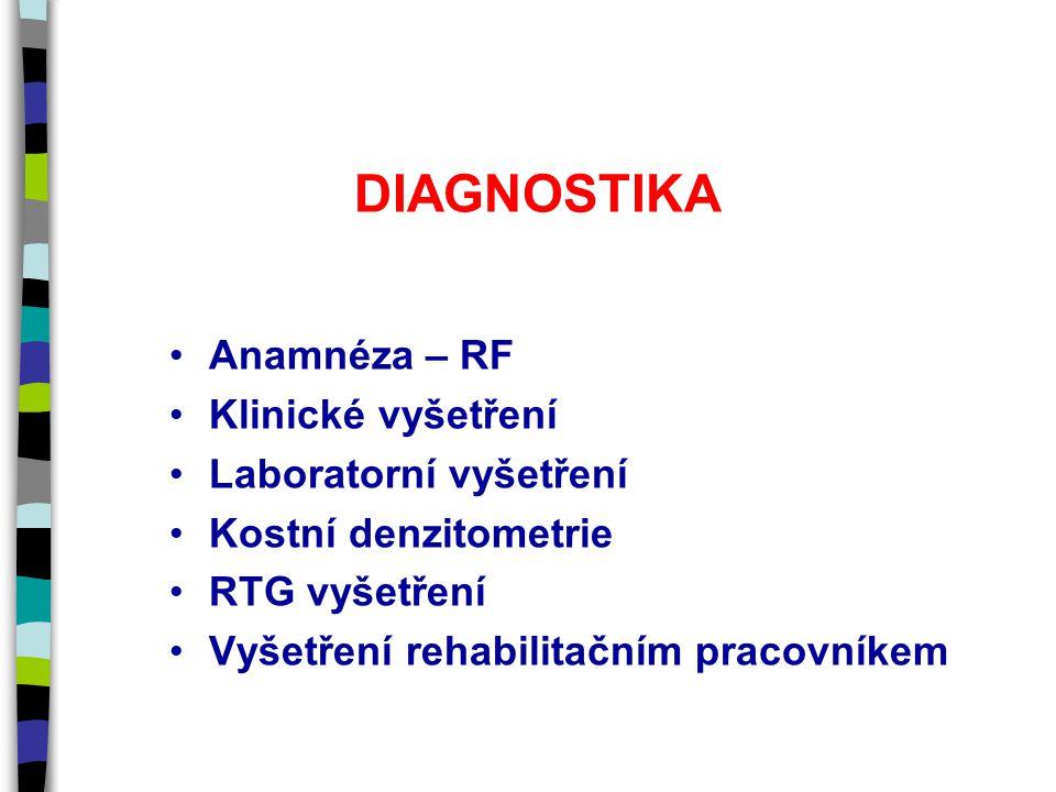 DIAGNOSTIKA Anamnéza – RF Klinické vyšetření Laboratorní vyšetření Kostní denzitometrie RTG vyšetření Vyšetření rehabilitačním pracovníkem