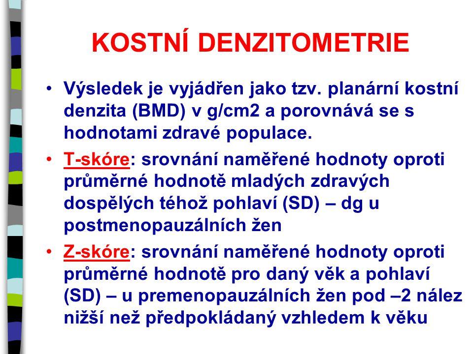 KOSTNÍ DENZITOMETRIE Výsledek je vyjádřen jako tzv. planární kostní denzita (BMD) v g/cm2 a porovnává se s hodnotami zdravé populace. T-skóre: srovnán