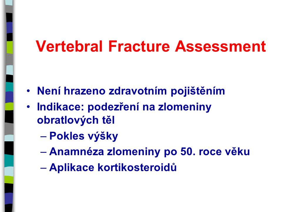 Vertebral Fracture Assessment Není hrazeno zdravotním pojištěním Indikace: podezření na zlomeniny obratlových těl –Pokles výšky –Anamnéza zlomeniny po 50.