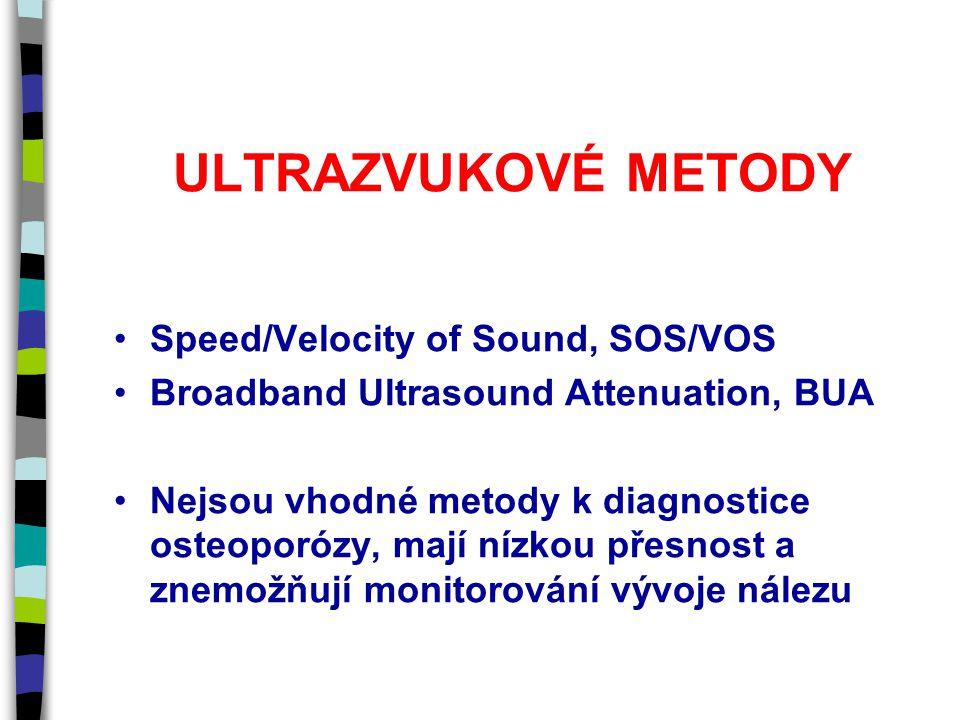 ULTRAZVUKOVÉ METODY Speed/Velocity of Sound, SOS/VOS Broadband Ultrasound Attenuation, BUA Nejsou vhodné metody k diagnostice osteoporózy, mají nízkou přesnost a znemožňují monitorování vývoje nálezu