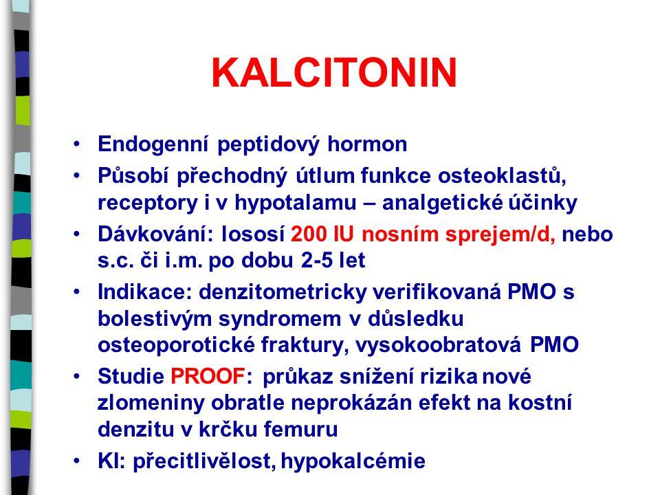 KALCITONIN Endogenní peptidový hormon Působí přechodný útlum funkce osteoklastů, receptory i v hypotalamu – analgetické účinky Dávkování: lososí 200 IU nosním sprejem/d, nebo s.c.