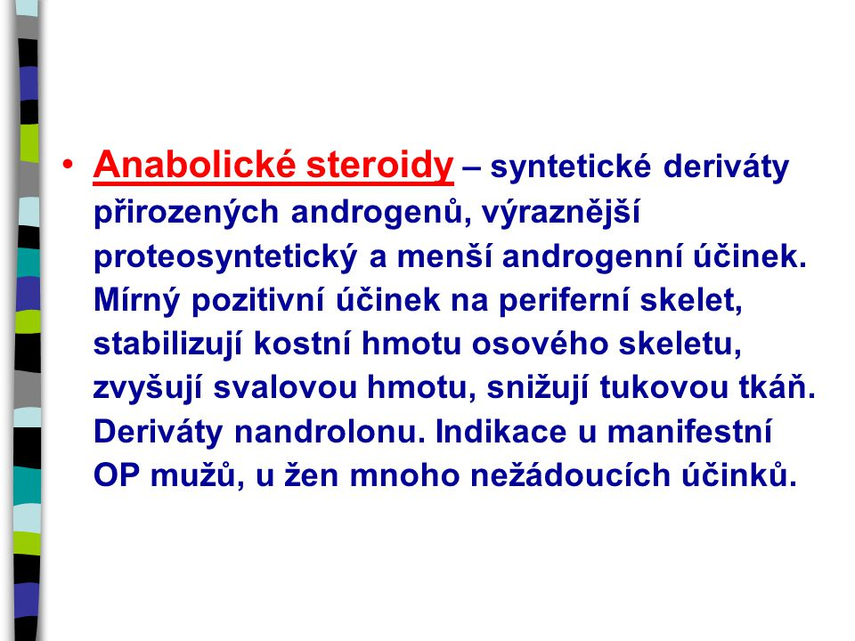 Anabolické steroidy – syntetické deriváty přirozených androgenů, výraznější proteosyntetický a menší androgenní účinek. Mírný pozitivní účinek na peri